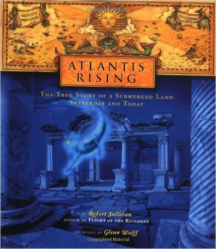 Atlantis Rising The True Story of a Submerged Land Yesterday and Today