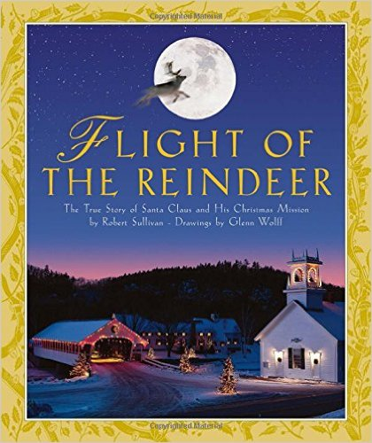 Flight of the Reindeer The True Story of Santa Claus and His Christmas Mission