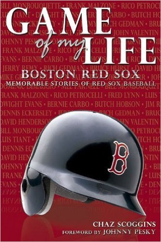 Game of My Life Boston Red Sox Memorable Stories of Red Sox Baseball