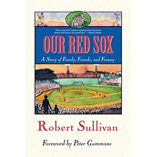 Our Red Sox A Story of Family Friends and Fenway