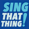 sing that thing